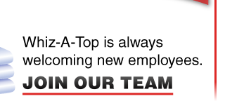 Whiz-A-Top is always welcoming new employees. | Join Our Team